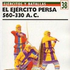 Libros de segunda mano: EL EJERCITO PERSA 560-330 A.C. EJERCITOS Y BATALLAS Nº 38 - SEKUNDA, NICK - A-GUE-2455. Lote 171532918