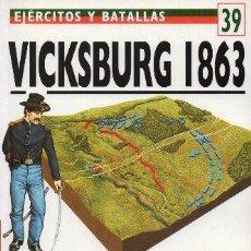 Libros de segunda mano: VICLSBURG 1863. GRANT LIMPIA EL MISSISSIPI. EJERCITOS Y BATALLAS Nº 39 - HANKINSON, A. - A-GUE-2456. Lote 171533034