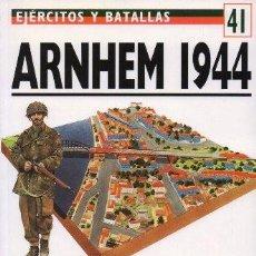 Libros de segunda mano: ARNHEIM 1944, OPERACIÓN MARKET-GARDEN. EJERCITOS Y BATALLAS Nº 41 - BADSEY, STEPHEN - A-GUE-2458. Lote 171533192
