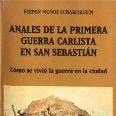 Libros de segunda mano: ANALES DE LA PRIMERA GUERRA CARLISTA EN SAN SEBASTIÁN. FERMIN MUÑOZ ECHABEGUREN.. Lote 171543499