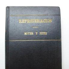 Libros de segunda mano: REFRIGERACIÓN. MOYER Y FITTZ. EDITORIAL ALSINA. 1957. Lote 171577187