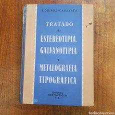Libros de segunda mano: TRATADO DE ESTEREOTIPA GALVANOTIPIA METALOGRAFIA TIPOGRAFICA ED.GUSTAVO GILI 1944. Lote 171591048