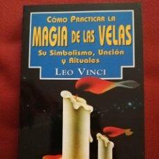 Libros de segunda mano: CÓMO PRACTICAR LA MAGIA DE LAS VELAS. SU SIMBOLISMO, UNCIÓN Y RITUALES (LEO VINCI). Lote 171599000
