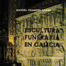 Libros de segunda mano: ESCULTURA FUNERARIA EN GALICIA (MANUEL CHAMOSO LAMAS, 1979) SIN USAR. Lote 171603538