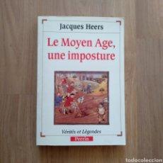 Libros de segunda mano: LE MOYEN AGE, UNE IMPOSTURE. JACQUES HEERS.. Lote 171626833
