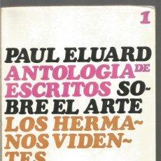 Libros de segunda mano: PAUL ELUARD. ANTOLOGIA DE ESCRITOS SOBRE EL ARTE. LOS HERMANOS VIDENTES. PROTEO. Lote 270545983