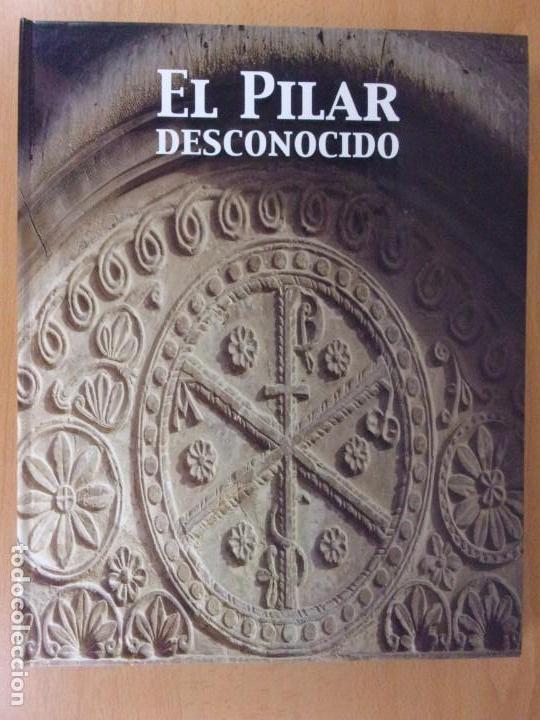 EL PILAR DESCONOCIDO / 2006. HERALDO DE ARAGÓN (Libros de Segunda Mano - Historia - Otros)