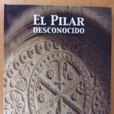 Libros de segunda mano: EL PILAR DESCONOCIDO / 2006. HERALDO DE ARAGÓN. Lote 171646072