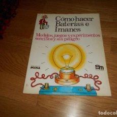 Libros de segunda mano: LIBRO COMO HACER BATERIAS E IMANES PLESA ED SM AÑOS 80 SM PERFECTO RARO. Lote 171707732