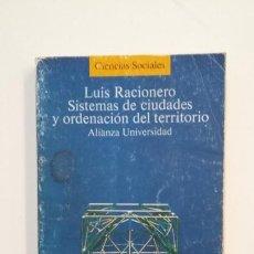Libros de segunda mano: SISTEMAS DE CIUDADES Y ORDENACIÓN DEL TERRITORIO. LUIS RACIONERO. ALIANZA UNIVERSIDAD. TDK395. Lote 171731175