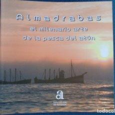 Libros de segunda mano: ALMADRABAS EL MILENARIO ARTE DE LA PESCA DEL ATUN. Lote 171737614