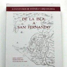 Libros de segunda mano: DE LA ISLA A SAN FERNANDO. X ENCUENTROS DE HISTORIA Y ARQUEOLOGÍA. SAN FERNANDO (CÁDIZ). Lote 171756878
