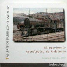 Libros de segunda mano: EL PATRIMONIO TECNOLÓGICO DE ANDALUCÍA. CONSEJERÍA DE EDUCACIÓN Y CIENCIA. Lote 171762132