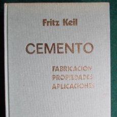 Libros de segunda mano: CEMENTO FRITZ KEIL FABRICACIÓN PROPIEDADES APLICACIONES. Lote 171766484
