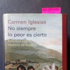 Libros de segunda mano: NO SIEMPRE LO PEOR ES CIERTO. ESTUDIOS SOBRE HISTORIA DE ESPAÑA - CARMEN IGLESIAS. Lote 171816953