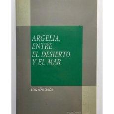 Libros de segunda mano: ARGELIA, ENTRE EL DESIERTO Y EL MAR . Lote 171830768