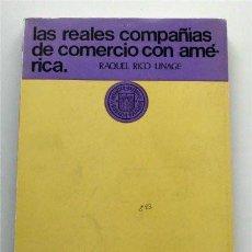 Libros de segunda mano: LAS REALES COMPAÑÍAS DE COMERCIO CON AMÉRICA. RAQUEL RICO LINAGE. Lote 171831040