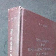 Libros de segunda mano: LIBRO COMPLETO DE LA EDUCACION Y CUIDADO DEL PERRO-J. J. MCCOY-(MÉXICO-1963). Lote 171832743