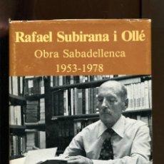 Libros de segunda mano: RAFAEL SUBIRANA OLLÉ. OBRA SABADELLENCA 1953-1978. HISTÒRIA, ARQUEOLOGIA, SABADELL 1978. TAPA DURA. Lote 171845718