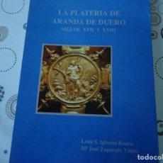 Libros de segunda mano: LA PLATERIA DE ARANDA DE DUERO SIGLOS XVII Y XVIII. Lote 171862872