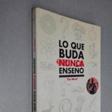 Livros em segunda mão: LO QUE BUDA NUNCA ENSEÑÓ / TIM WARD / LOS LIBROS DE LA LIEBRE DE MARZO 1ª EDICIÓN 1996. Lote 171940638