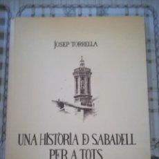 Libros de segunda mano: UNA HISTÒRIA DE SABADELL PER A TOTS - JOSEP TORRELLA - 1981 - EN CATALÀ. Lote 171964140