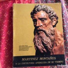 Libros de segunda mano: MARTÍNEZ MONTAÑÉS Y LA ESCULTURA ANDALUZA DE SU TIEMPO. EMILIO OROZCO, CAMÓN AZNAR.... Lote 171967435
