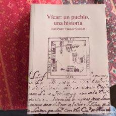 Libros de segunda mano: VÍCAR: UN PUEBLO, UNA HISTORIA. JUAN PEDRO VÁZQUEZ. Lote 171968780