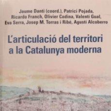 Libros de segunda mano: L'ARTICULACIÓ DEL TERRITORI A LA CATALUNYA MODERNA. Lote 171992030
