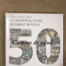 Libros de segunda mano: CAMINO DE SALUD, CINCUENTA AÑOS DEL HOSPITAL VITAL ÁLVAREZ BUYLLA (MIERES). VV.AA. EDITADO EN 2004. Lote 172021974