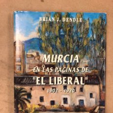 Libros de segunda mano: MURCIA EN LAS PÁGINAS DE EL LIBERAL (1902-1920). BRIAN J. DENDLE. EDICIÓN DE JOSÉ BELMONTE Y PEDRO G. Lote 172022152