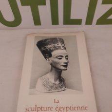 Libros de segunda mano: LA SCULPTURE EGYPTIENNE.PARIS 1951.. Lote 172089524