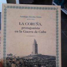 Libros de segunda mano: LA CORUÑA, PROTAGONISTA EN LA GUERRA DE CUBA. SANTIAGO DAVIÑA SÁINZ.. Lote 172152264