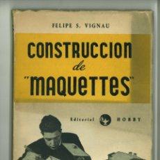 Libros de segunda mano: CONSTRUCCION DE MAQUETTES. FELIPE S. VIUGNAU. Lote 172169025