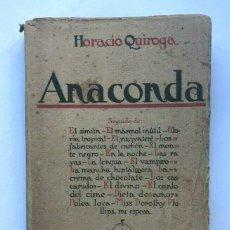 Libros de segunda mano: HORACIO QUIROGA - ANACONDA - 1921 - PRIMERA EDICION. Lote 172173632