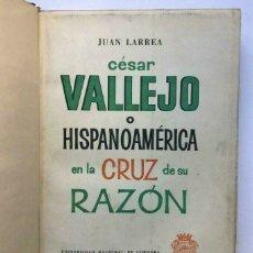 Libros de segunda mano: JUAN LARREA - CÉSAR VALLEJO O HISPANOAMÉRICA EN LA CRUZ DE SU RAZÓN - 1 EDICION. Lote 172173734