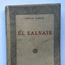 Libros de segunda mano: HORACIO QUIROGA - EL SALVAJE - 1920 - PRIMERA EDICION. Lote 172173833