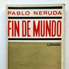 Libros de segunda mano: PABLO NERUDA - FIN DEL MUNDO - 1969 PRIMERA EDICION. Lote 172174275