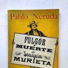 Libros de segunda mano: PABLO NERUDA - FULGOR Y MUERTE DE JOAQUIN MURIETA - 1967 PRIMERA EDICION. Lote 172174368