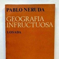 Libros de segunda mano: PABLO NERUDA - GEOGRAFÍA INFRUCTUOSA - 1972 PRIMERA EDICION. Lote 172174473