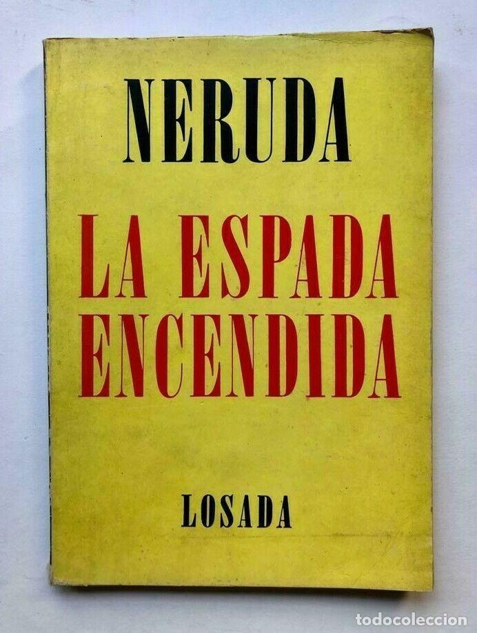 PABLO NERUDA - LA ESPADA ENCENDIDA - 1970 PRIMERA EDICION (Libros de Segunda Mano (posteriores a 1936) - Literatura - Otros)