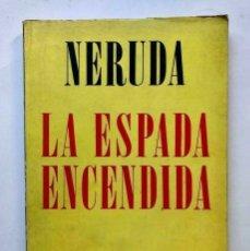 Libros de segunda mano: PABLO NERUDA - LA ESPADA ENCENDIDA - 1970 PRIMERA EDICION. Lote 172174542