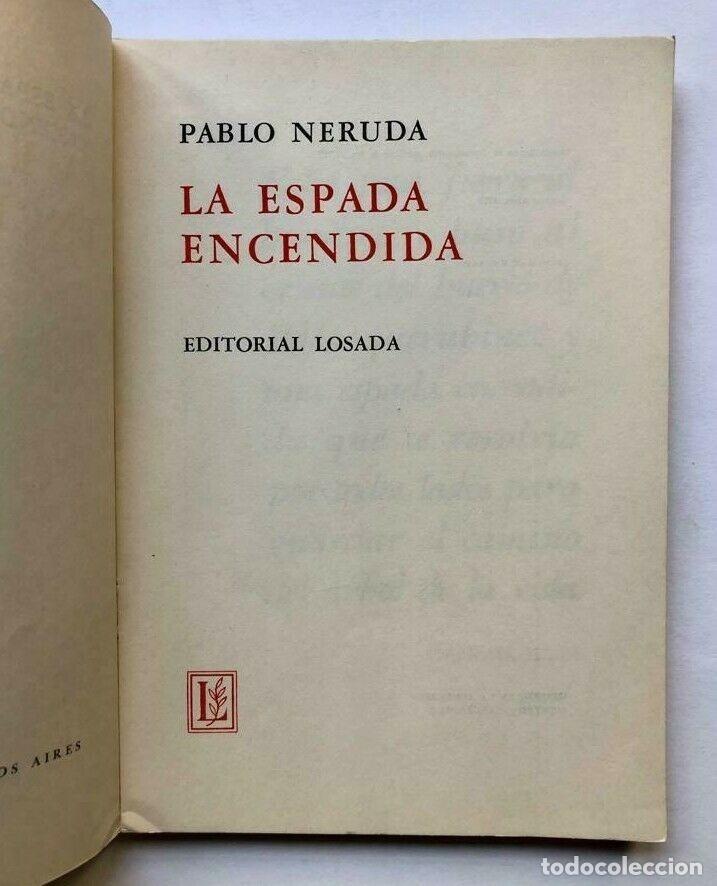 Libros de segunda mano: Pablo Neruda - La espada encendida - 1970 Primera edicion - Foto 2 - 172174542