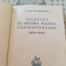 Libros de segunda mano: SECRETOS DE HISTORIA POLÍTICA CONTEMPORÁNEA (1870-1914) - R. GAY DE MONTELLÁ - 1944. Lote 172174552