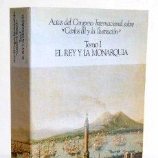 Libros de segunda mano: ACTAS DEL CONGRESO INTERNACIONAL SOBRE CARLOS III Y LA ILUSTRACIÓN. TOMO I. EL REY Y LA MONARQUÍA. Lote 172191128