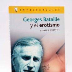 Libros de segunda mano: INTELECTUALES. GEORGES BATAILLE Y EL EROTISMO (OSWALDO BAIGORRIA) CAMPO DE IDEAS, 2002. OFRT. Lote 275119408