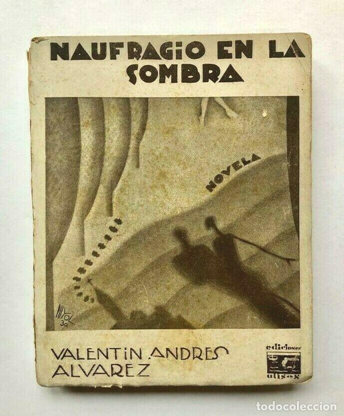 VALENTIN ANDRES ALVAREZ - NAUFRAGIO EN LA SOMBRA - MADRID 1930 PRIMERA EDICION (Libros de Segunda Mano (posteriores a 1936) - Literatura - Otros)