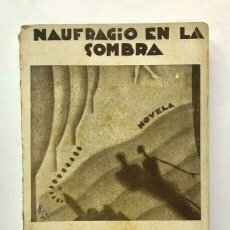 Libros de segunda mano: VALENTIN ANDRES ALVAREZ - NAUFRAGIO EN LA SOMBRA - MADRID 1930 PRIMERA EDICION. Lote 172233812