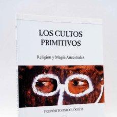 Libri di seconda mano: PROPÓSITOS PSICOLÓGICOS 34. LOS CULTOS PRIMITIVOS (SERGE RAYNAUD DE LA FERRIÈRE) 2003. OFRT. Lote 172234404