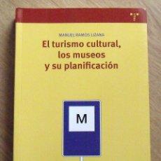 Libros de segunda mano: EL TURISMO CULTURAL, LOS MUSEOS Y SU PLANIFICACIÓN. MANUEL RAMOS LIZANA. TREA. 2007. BUEN ESTADO.. Lote 172243328